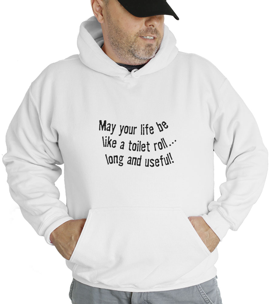 May Your Life Be Like A Toilet Roll...Long and Useful Hooded Sweatshirt