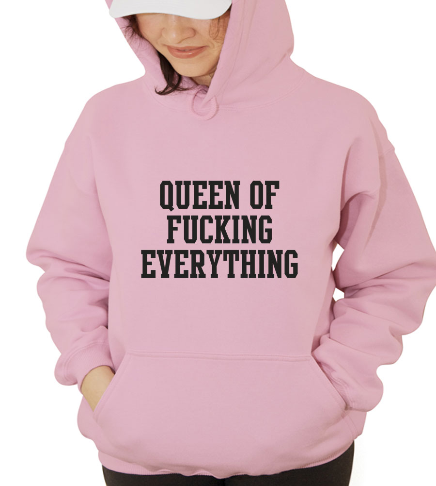 Queen Of Fucking Everything Hooded Sweatshirt
