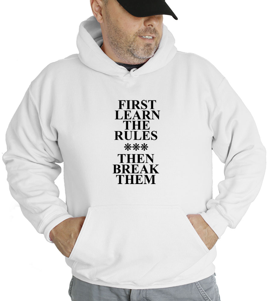 First Learn The Rules Then Break Them Hooded Sweatshirt