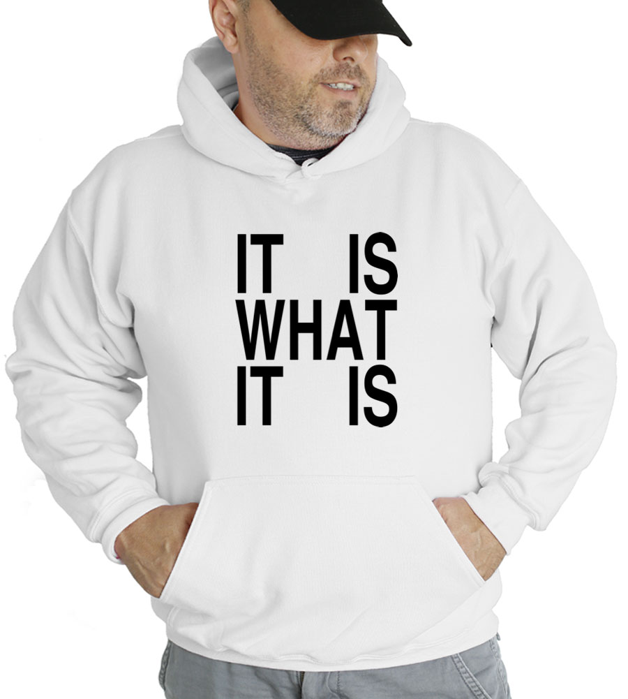 It Is What It Is Hooded Sweatshirt