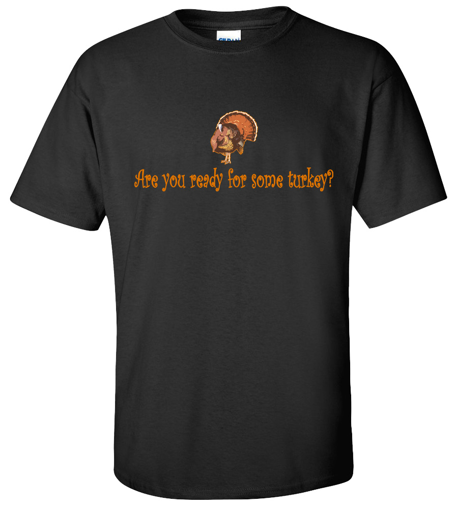 Ready for some turkey? Thanksgiving Day T-shirt