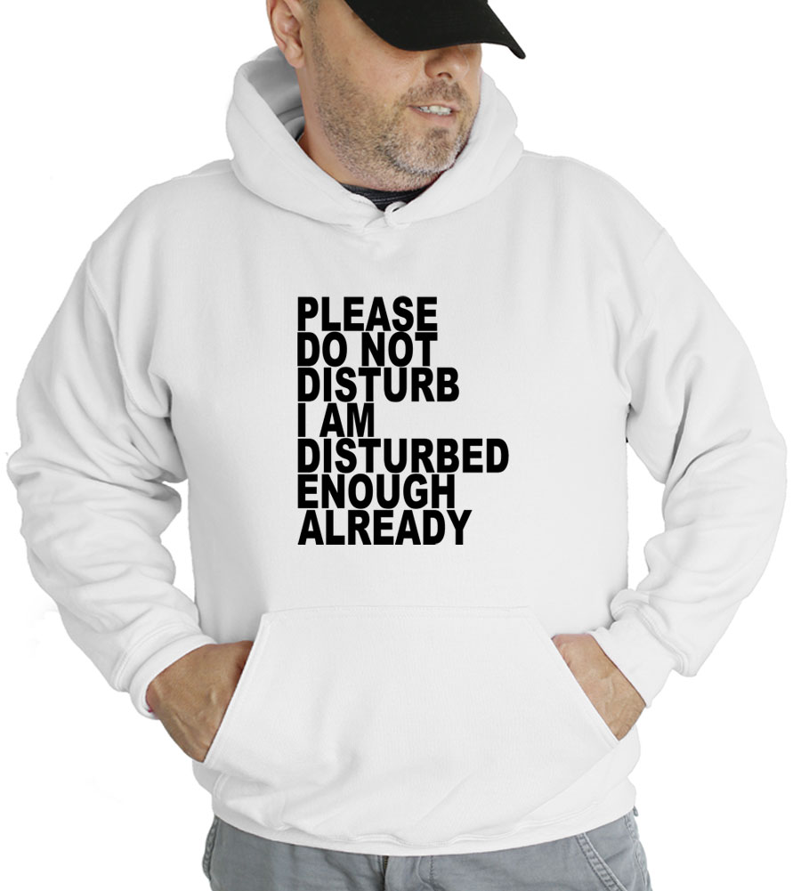 Please Do Not Disturb I Am Disturbed Enough Already Hooded Sweatshirt
