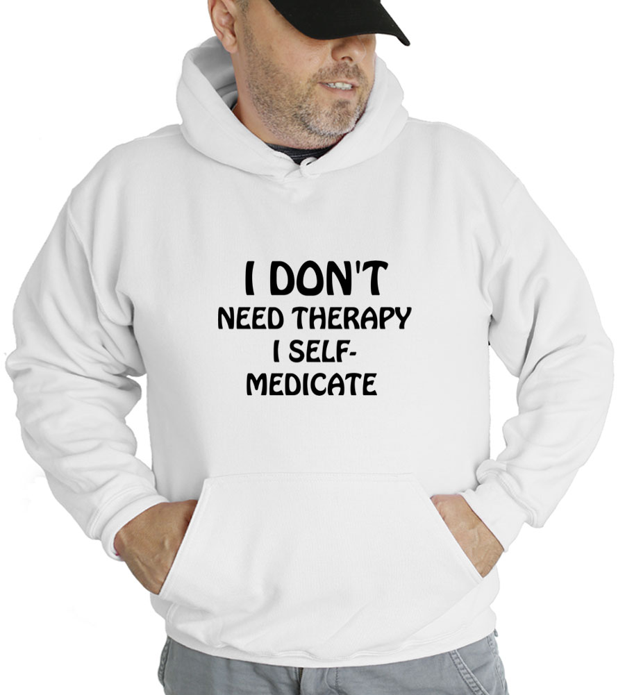 I Don't Need Therapy I Self-Medicate Hooded Sweatshirt