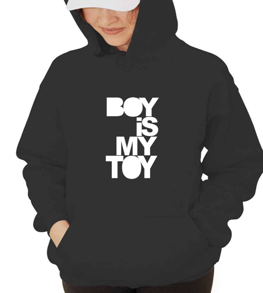 Boy Is My Toy Hooded Sweatshirt