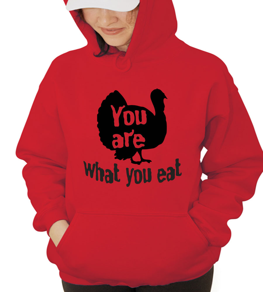 You Are What You Eat Thanksgiving Hooded Sweatshirt