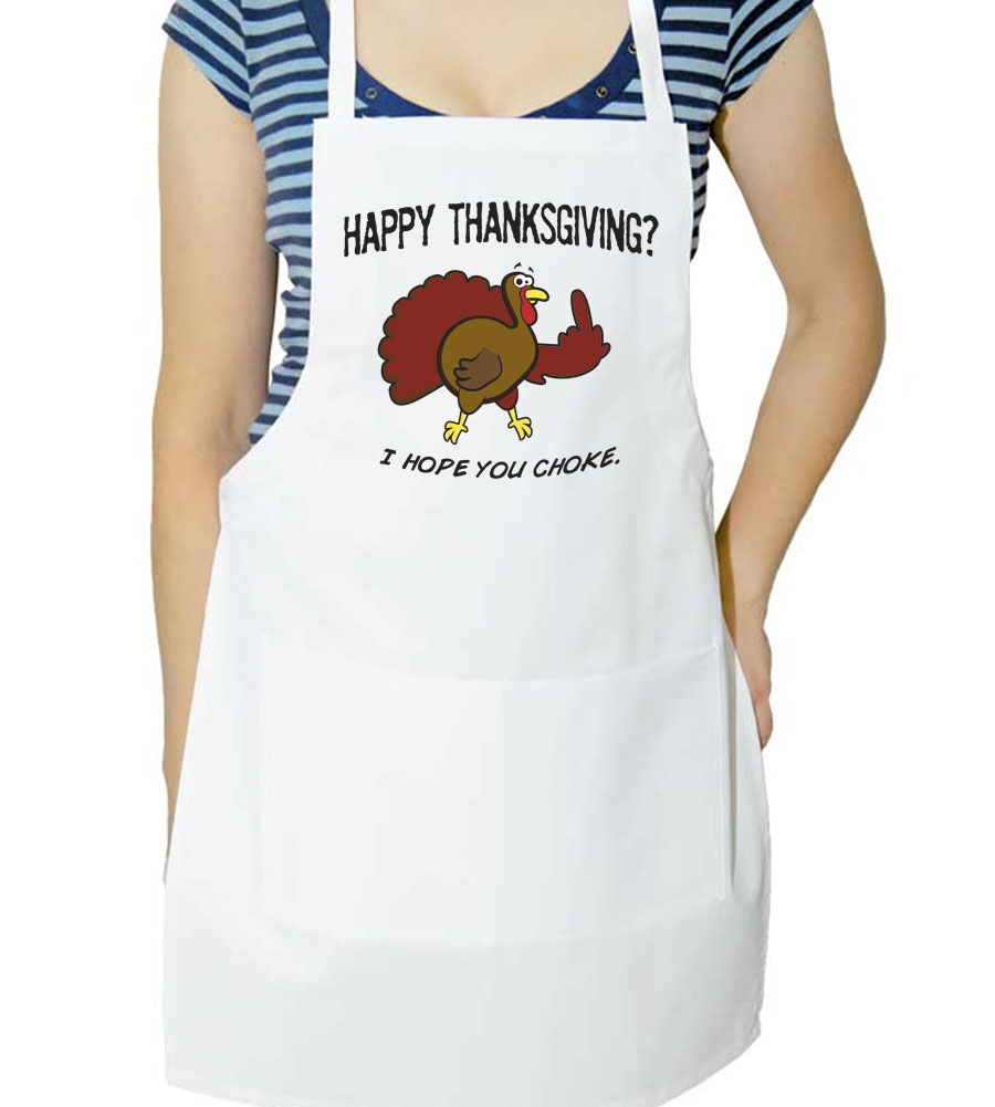 Happy Thanksgiving? I Hope You Choke Apron