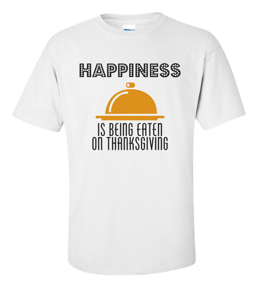 Happiness Is Being Eaten On Thanksgiving T-Shirt