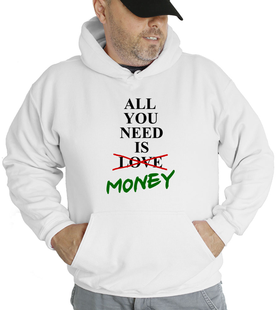 All You Need Is Not Love Money Hooded Sweatshirt