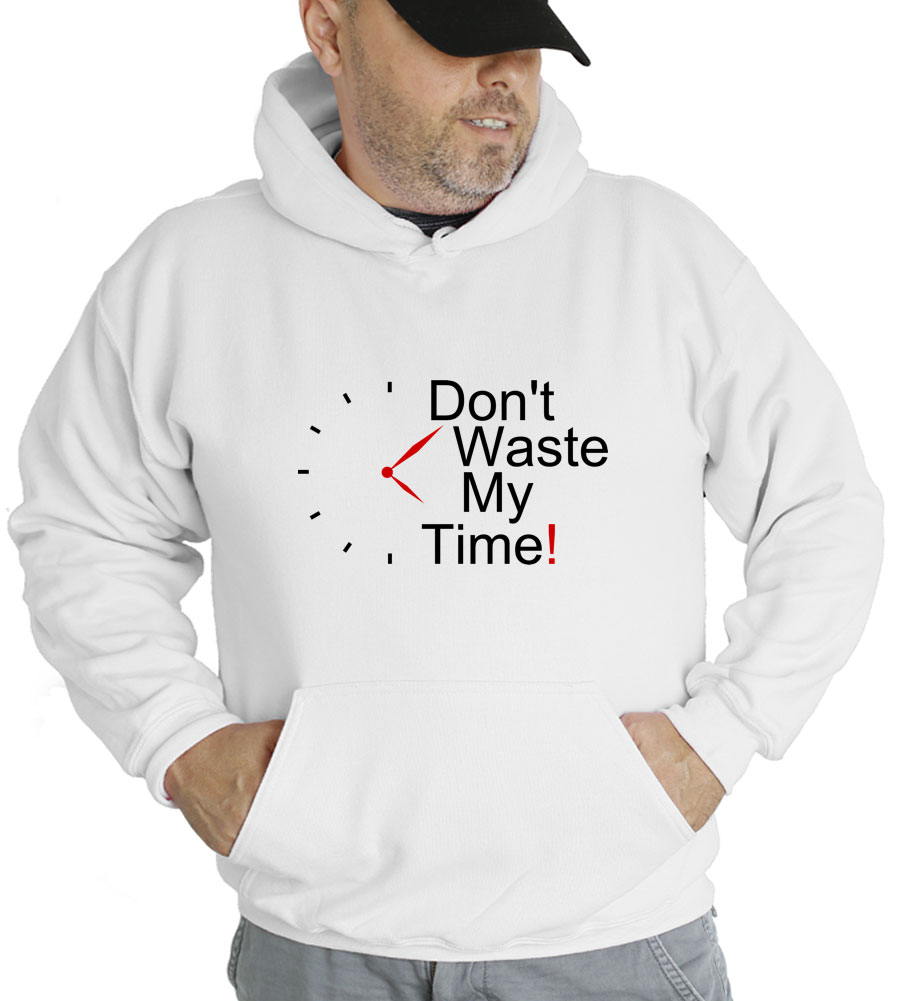 Don't Waste My Time Hooded Sweatshirt