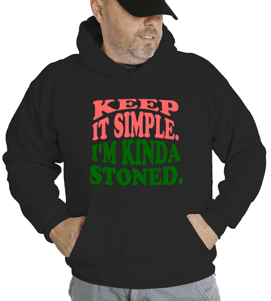 Keep It Simple I'm Kinda Stoned Hooded Sweatshirt