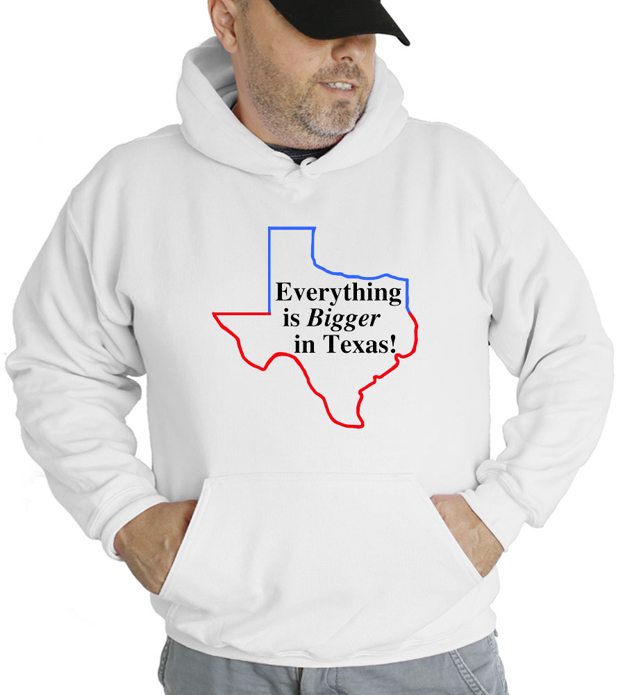 Everything Is Bigger In Texas Hooded Sweatshirt