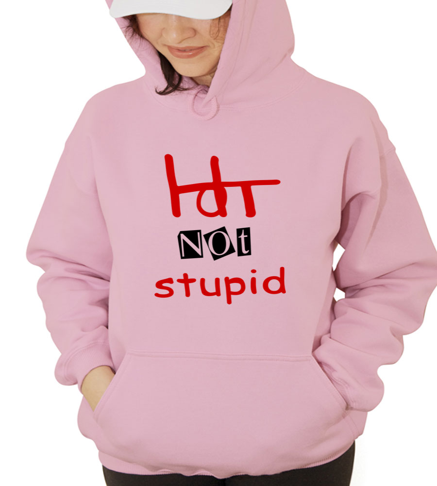 Hot Not Stupid Hooded Sweatshirt