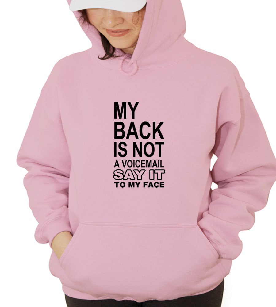 My Back Is Not A Voicemail Say It To My Face Hooded Sweatshirt