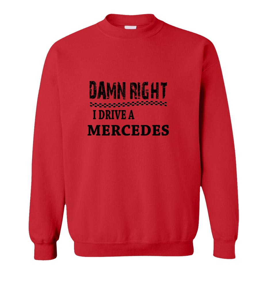 Damn Right I Drive A Mercedes Crew Neck Sweatshirt