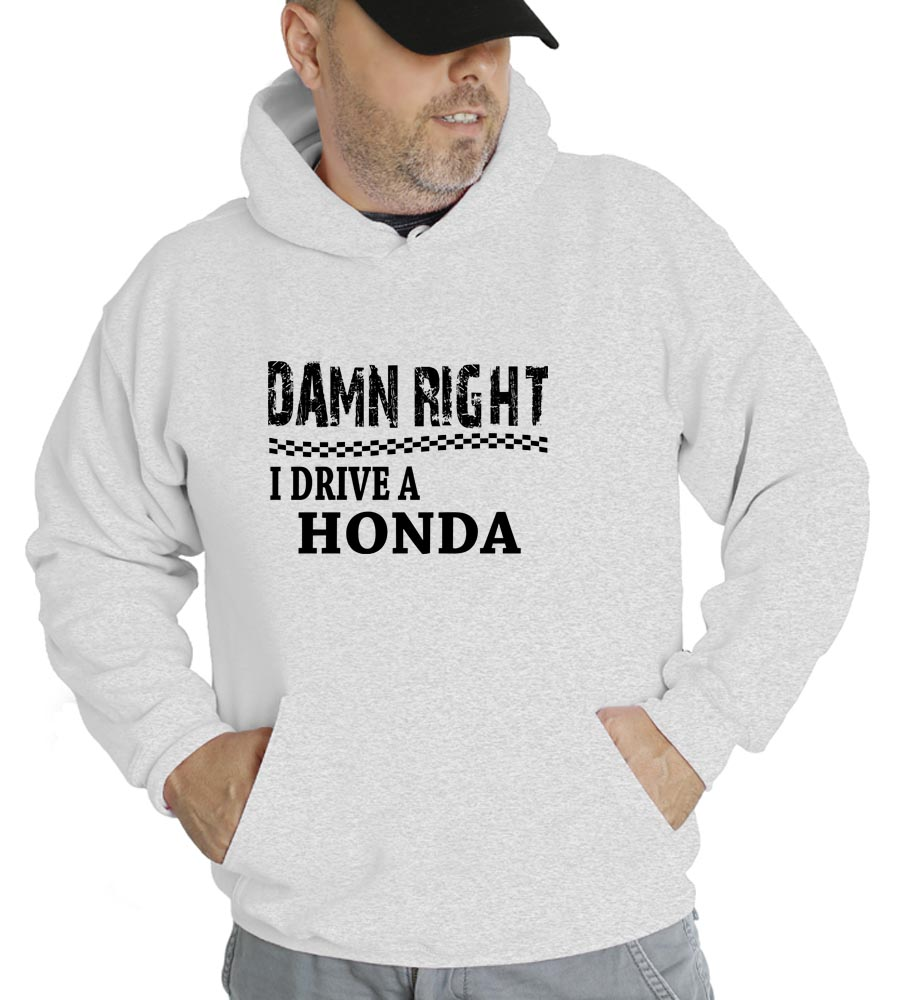 Damn Right I Drive A Honda Hooded Sweatshirt