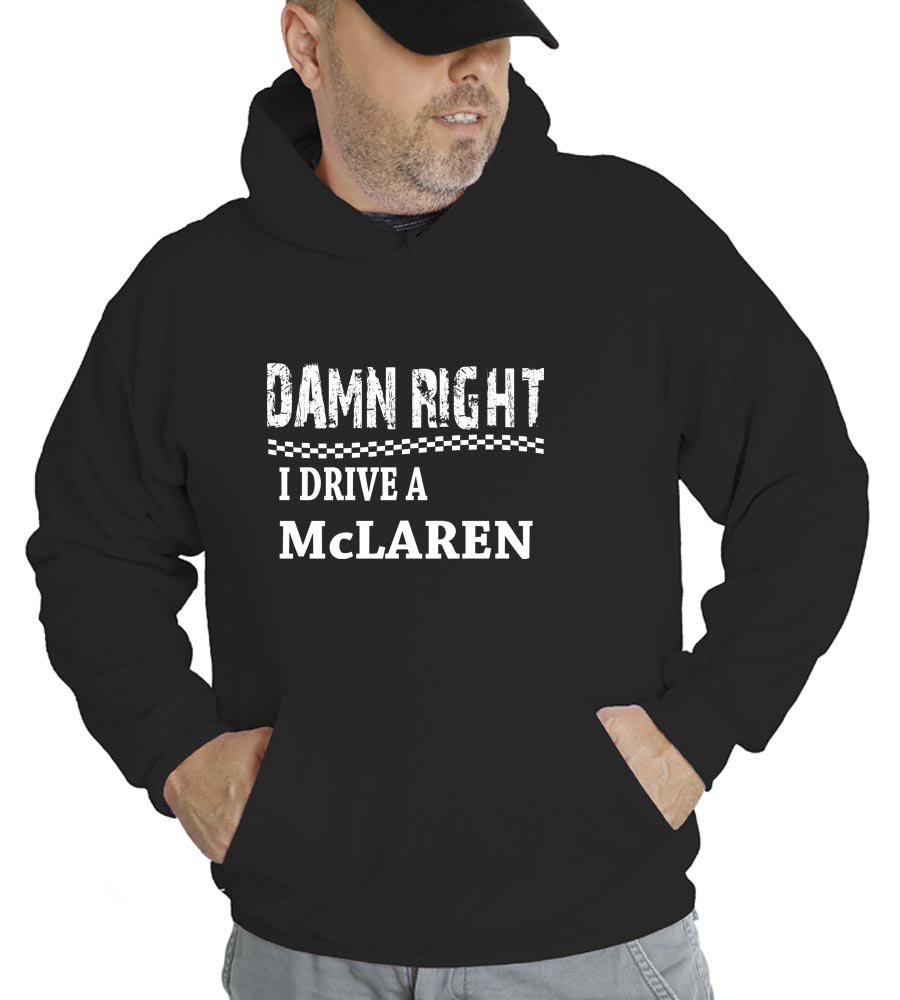 Damn Right I Drive A McLaren Hooded Sweatshirt