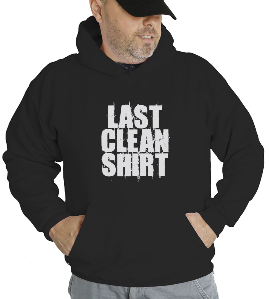 Last Clean Shirt Hooded Sweatshirt