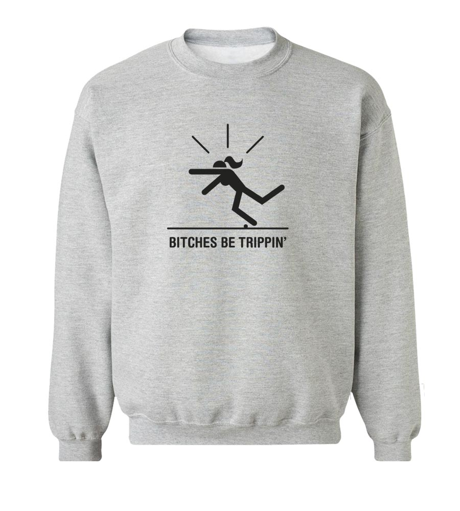 Bitches Be Trippin' Crew Neck Sweatshirt