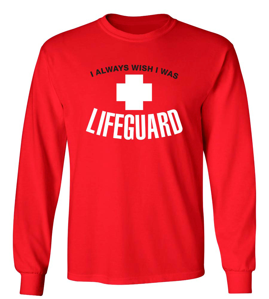 I Always Wish I Was Lifeguard Long Sleeve T-Shirt