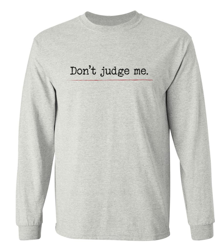 Don't Judge Me Long Sleeve T-Shirt