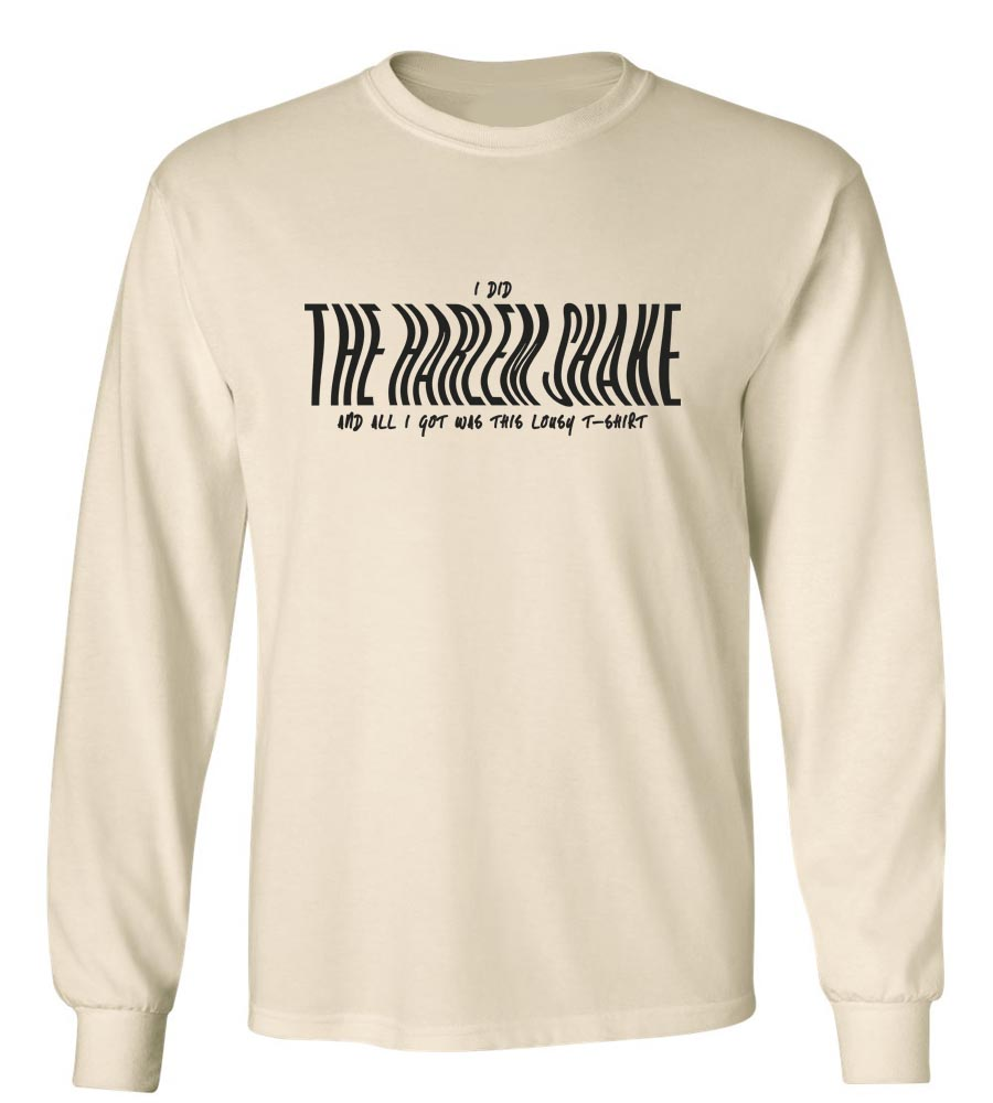I did the Harlem Shake Long Sleeve T-Shirt