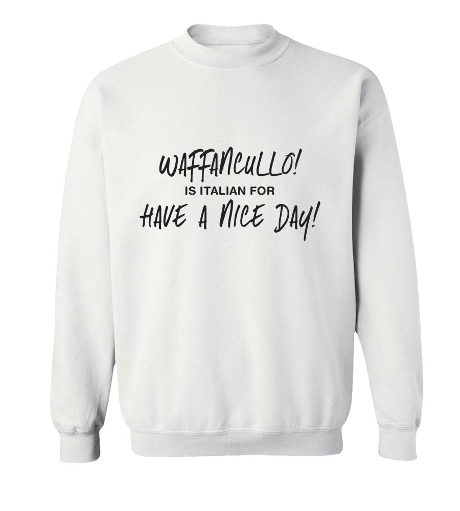 Waffancullo - It's Italian For Have A Nice Day Crew Neck Sweatshirt