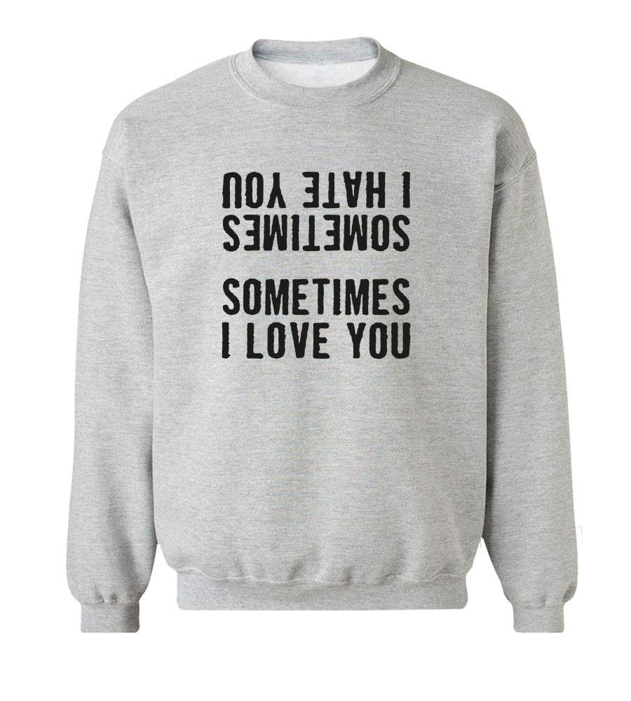 Sometimes I Hate You Sometimes I Love You Crew Neck Sweatshirt