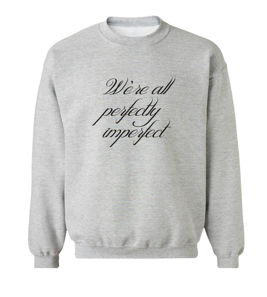 We're All Perfectly Imperfect Crew Neck Sweatshirt