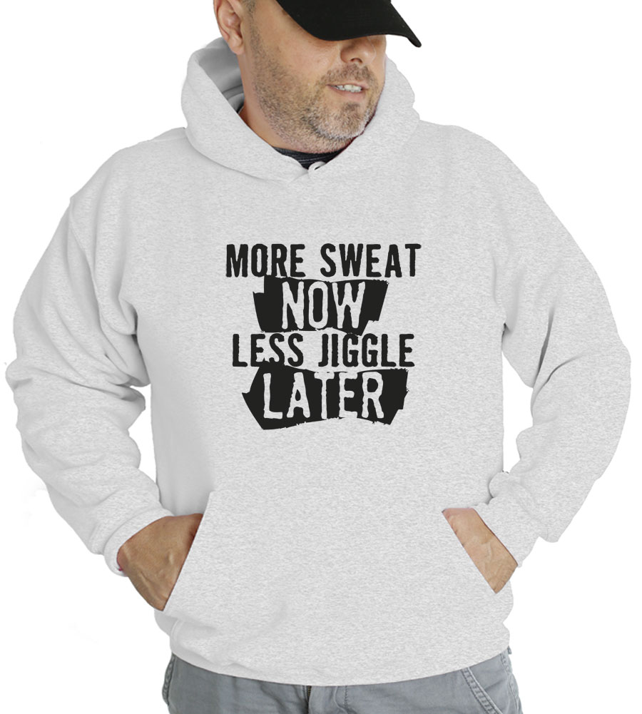 More Sweat Now Less Jiggle Later Hooded Sweatshirt