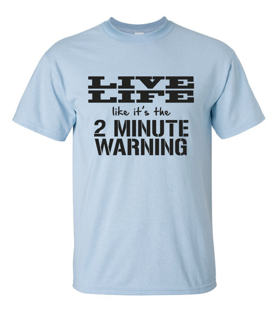 Live Life Like It's The 2 Minute Warning T-Shirt