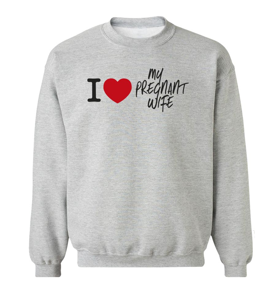I Love My Pregnant Wife Crew Neck Sweatshirt