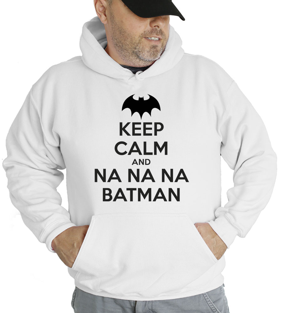 Keep Calm and Na Na Na Batman Hooded Sweatshirt