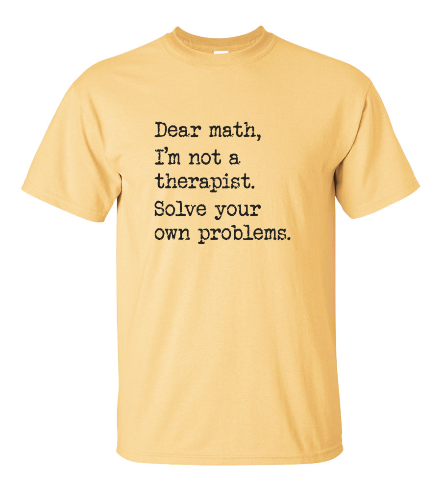 Dear Math I'm Not A Therapist T-Shirt