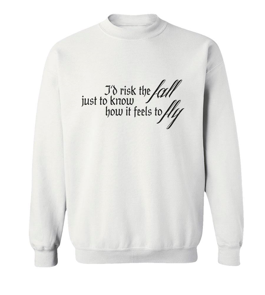 I'd Risk The Fall Just To Know How It Feels To Fly Crew Neck Sweatshirt