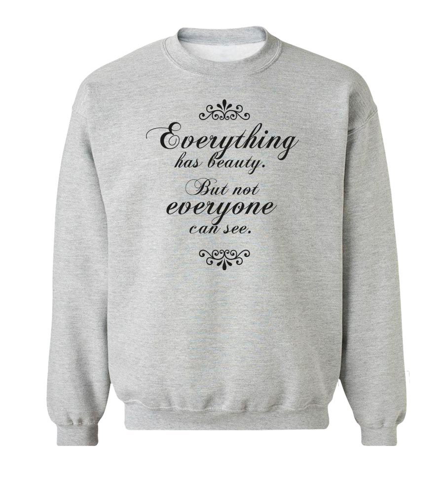 Everything Has Beauty. But Not Everyone Can See. Crew Neck Sweatshirt