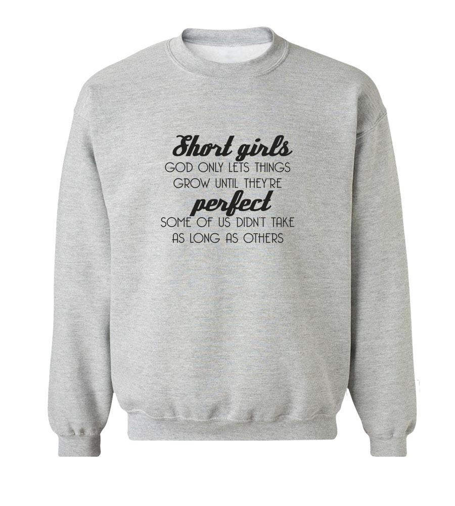 Short Girls God Only Lets Things Grow Until They're Perfect Crew Neck Sweatshirt