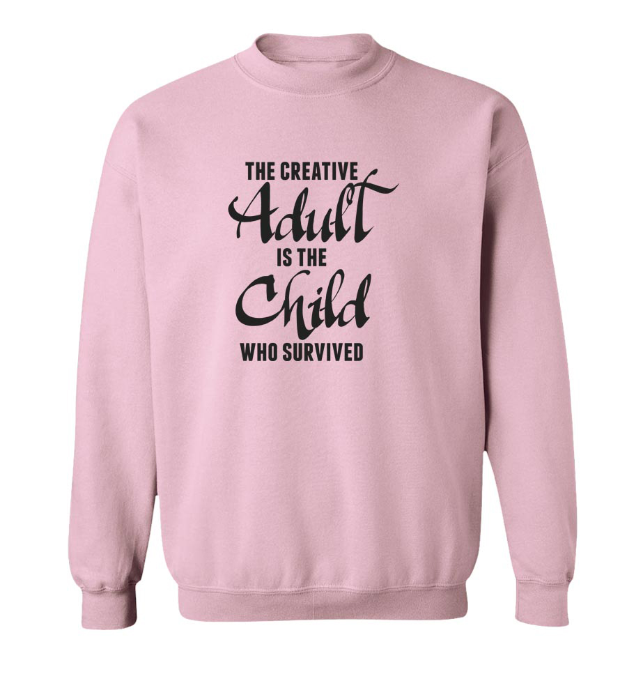 The Creative Adult is the Child Who Survived Crew Neck Sweatshirt