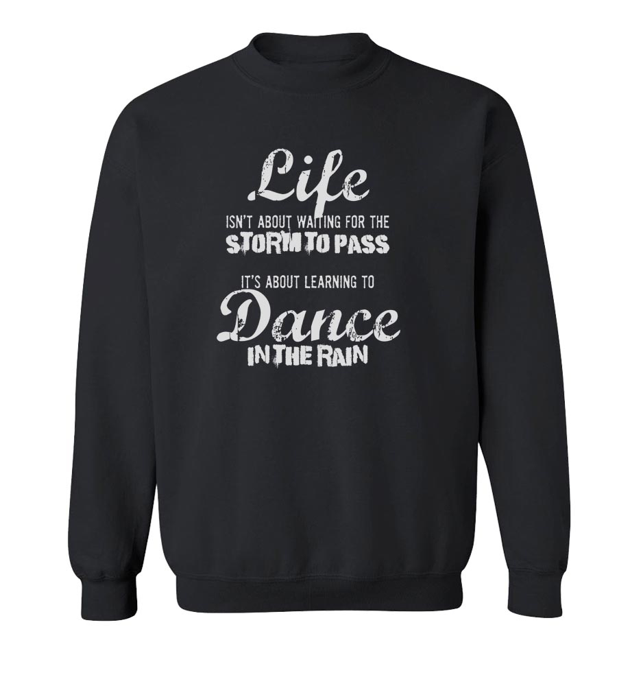 Life Is About Learning To Dance In The Rain Crew Neck Sweatshirt