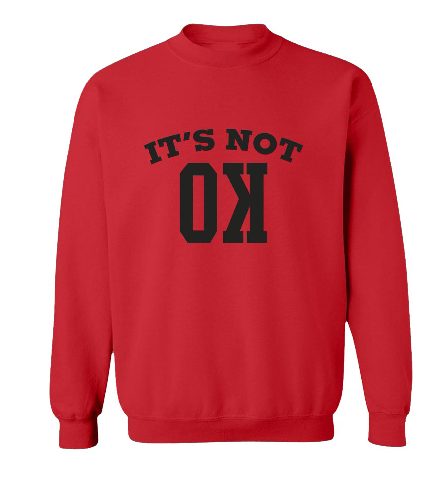 It's Not OK  Crew Neck Sweatshirt