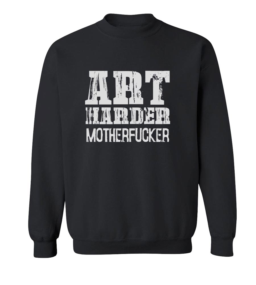 Art Harder Motherfucker  Crew Neck Sweatshirt