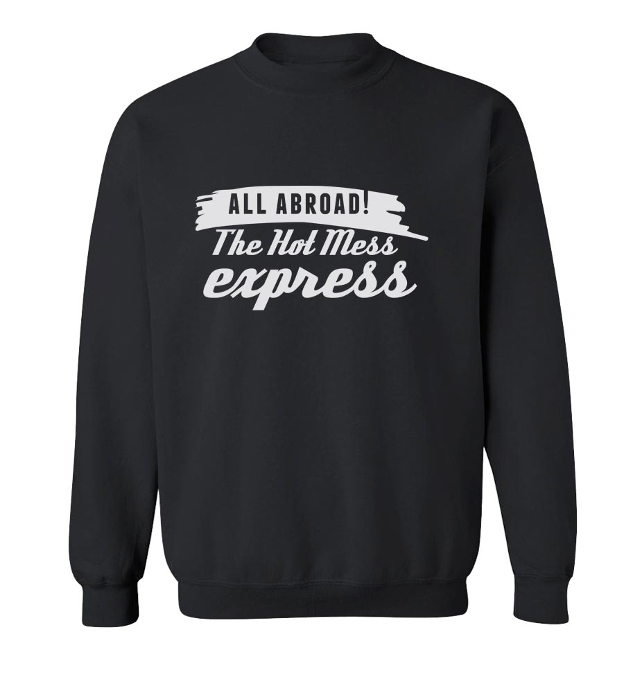 All Aboard! The Hot Mess Express  Crew Neck Sweatshirt