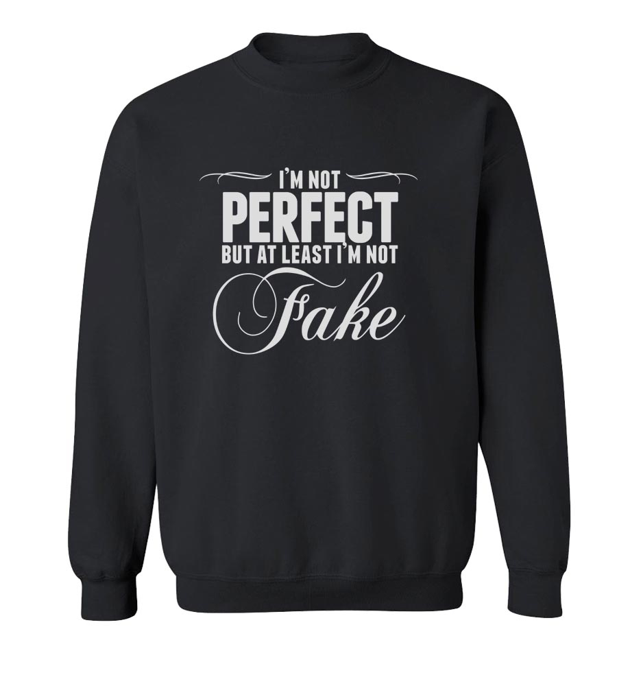 I'm Not Perfect, But At Least I'm Not Fake Crew Neck Sweatshirt