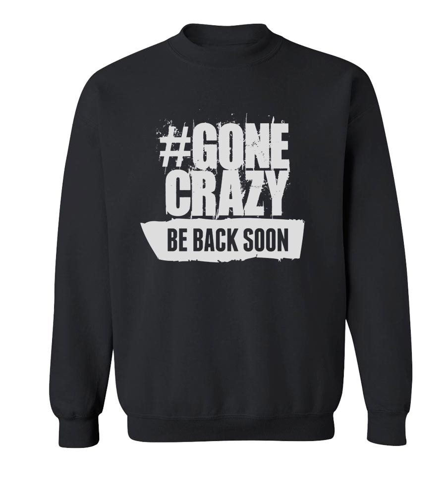 # Gone Crazy, Be Back Soon Crew Neck Sweatshirt