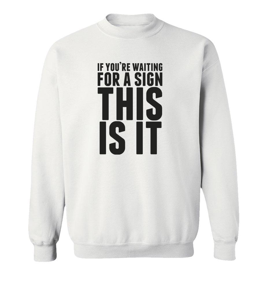 If You're Waiting For a Sign This Is It Crew Neck Sweatshirt