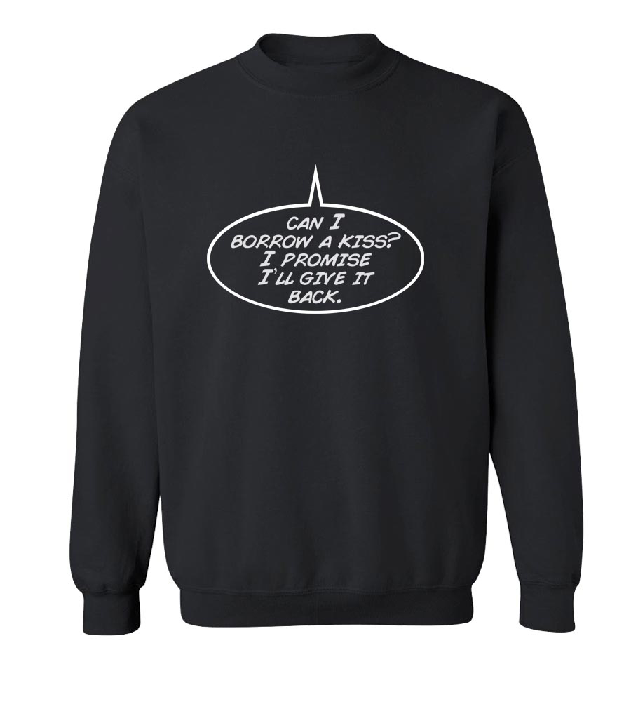 Can I Borrow a Kiss i Promise I'll Give It Back Crew Neck Sweatshirt