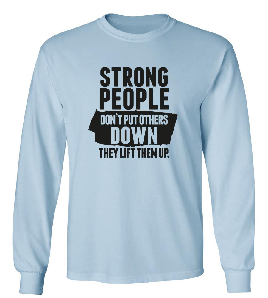 Strong People Don't Put Others Down They Lift Them Up Long Sleeve T-Shirt