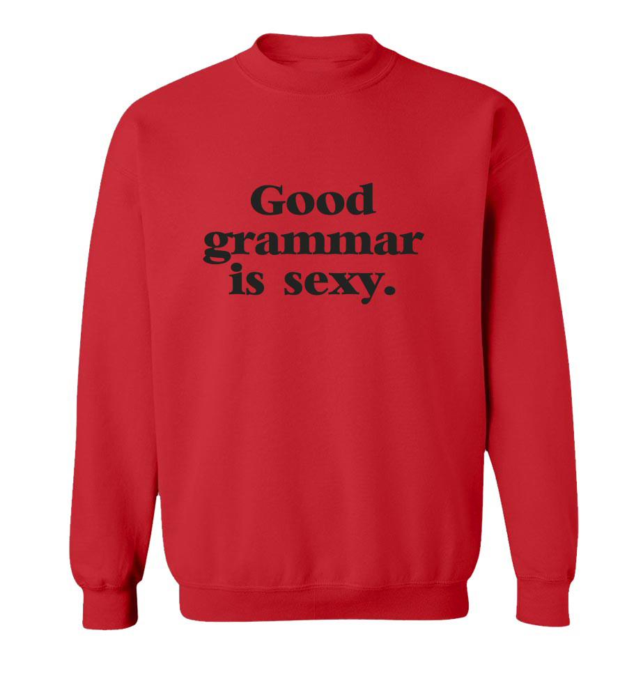 Good Grammar Is Sexy Crew Neck Sweatshirt