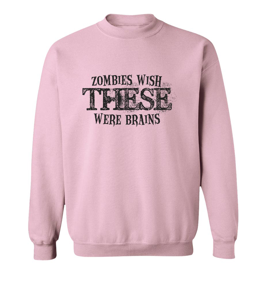 Zombies Wish These Were Brains  Crew Neck Sweatshirt