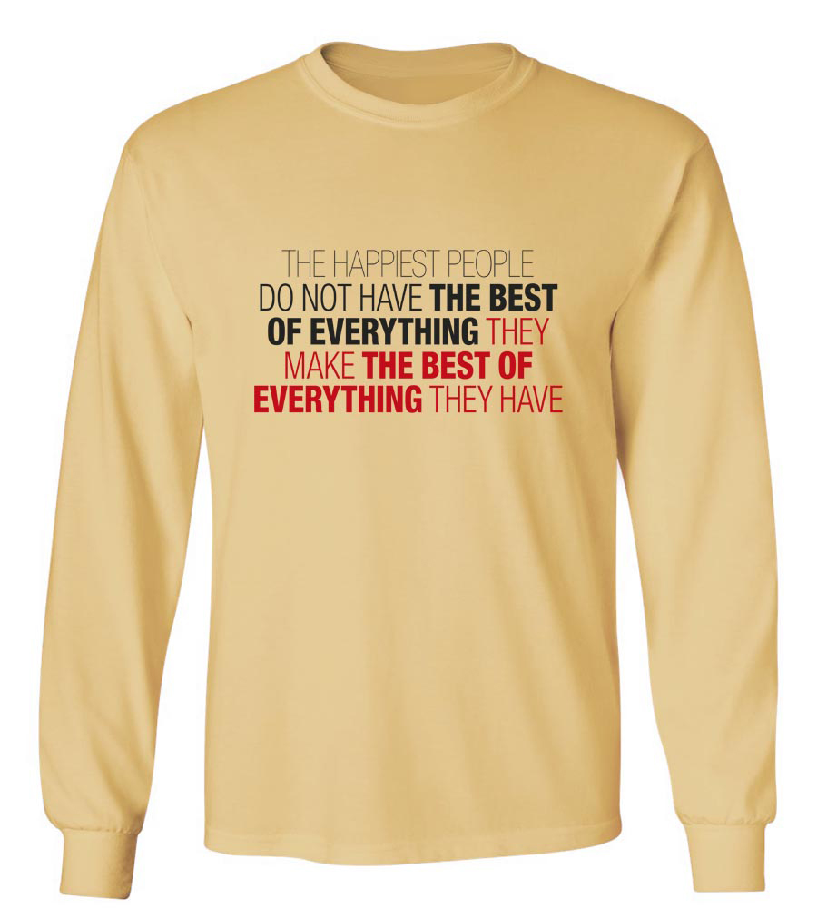 The Happiest People Make The Best Of Everything They Have Long Sleeve T-Shirt