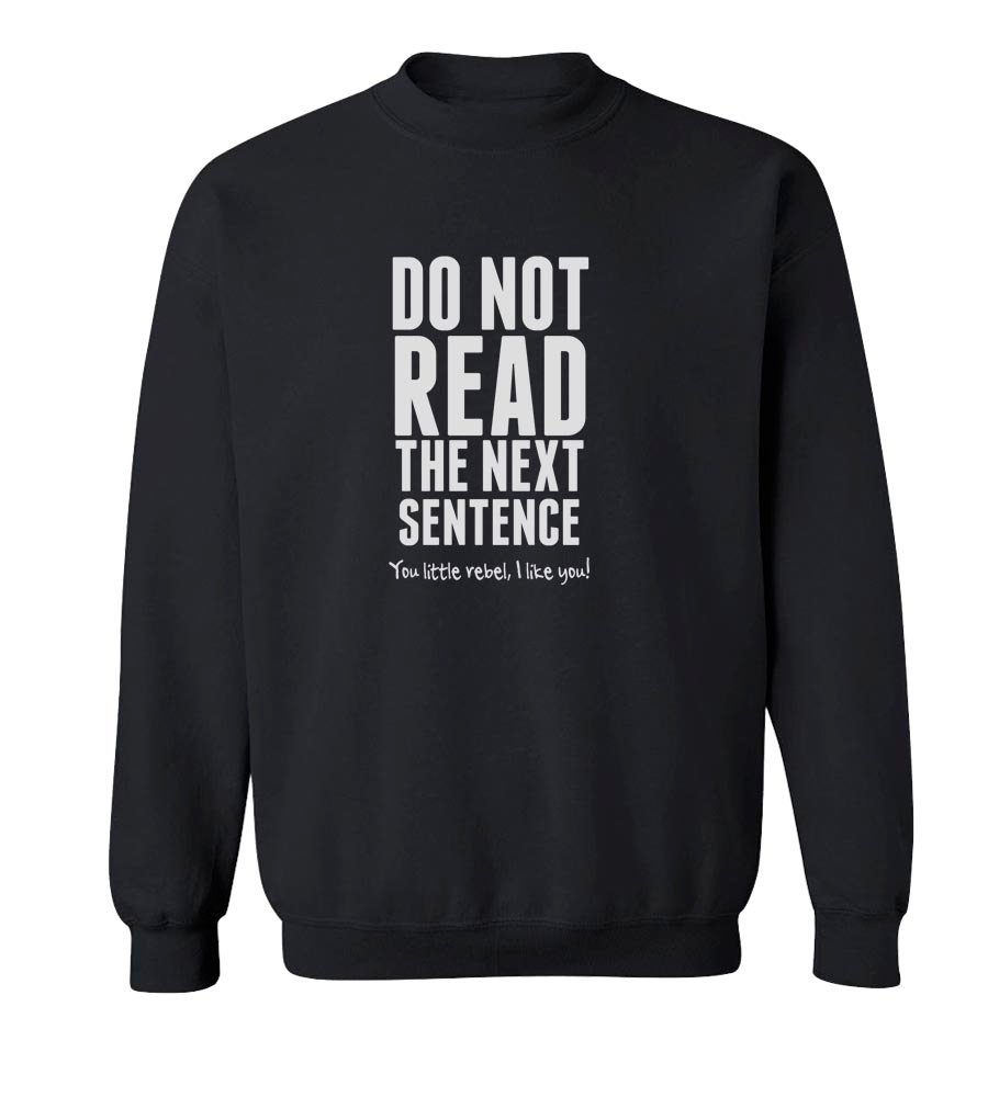 Do Not Read The Next Sentence Crew Neck Sweatshirt